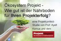 Ökosystem Projekt - Wie gut ist der Nährboden für Ihren Projekterfolg? Eine Projektumfeld-Studie von Prof. Ayelt Komus und dem Projekt Magazin