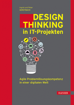 Design Thinkin in IT-Projekten - Agile Problemlösungskompetenz in einer digitalen Welt